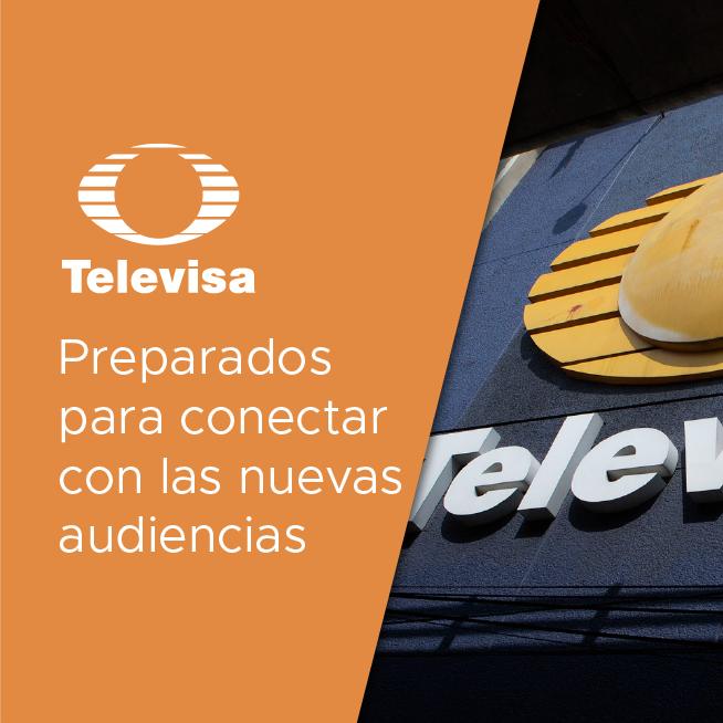 Televisa: preparados para conectar con las nuevas audiencias